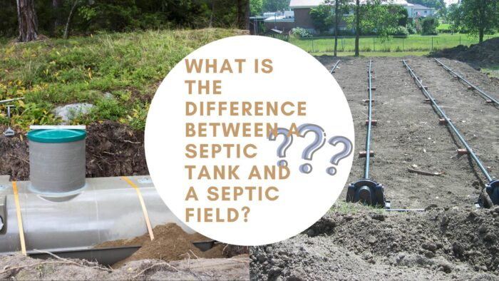 What Is the Difference Between A Septic Tank and A Septic Field